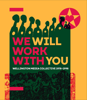 Buy a copy of 'We Will Work With You: Wellington Media Collective 1978-1998' direct from the publisher for $60 NZD